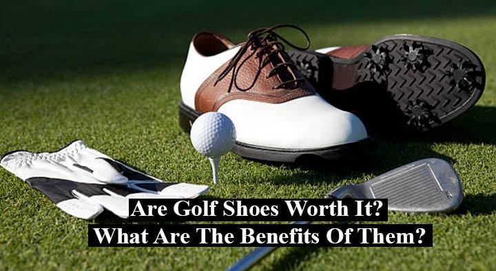 Are Golf Shoes Worth It