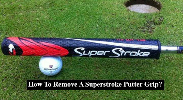 How To Remove A Superstroke Putter Grip