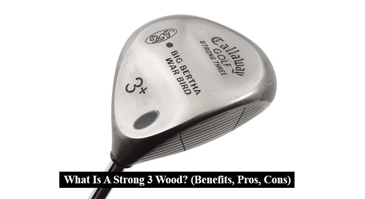 What Is A Strong 3 Wood