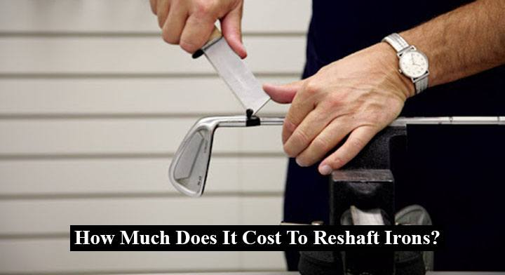 How Much Does It Cost To Reshaft Irons?